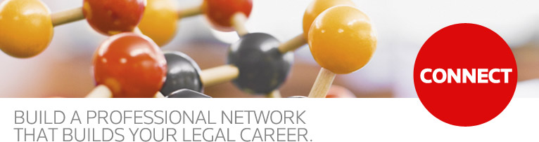 BUILD A PROFESSIONAL NETWORK THAT BUILDS YOUR LEGAL CAREER.